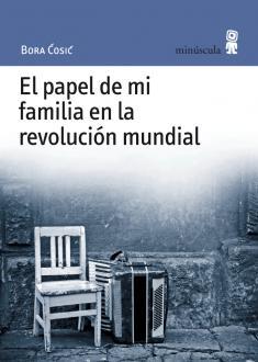 El papel de mi familia en la revolución mundial - Bora Cosic